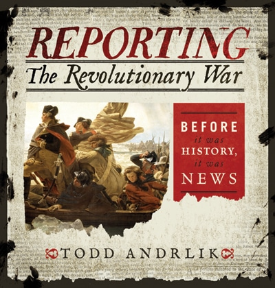 Reporting the Revolutionary War